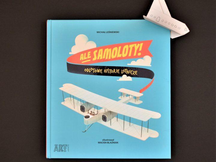 """Z głową w chmurach – recenzja książki """"Ale samoloty! Odlotowe historie lotnicze"""""""