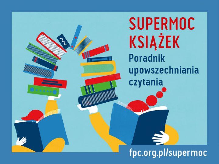 Światowy Dzień Książki, czyli książki mają supermoc! Powstał poradnik upowszechniania czytania.